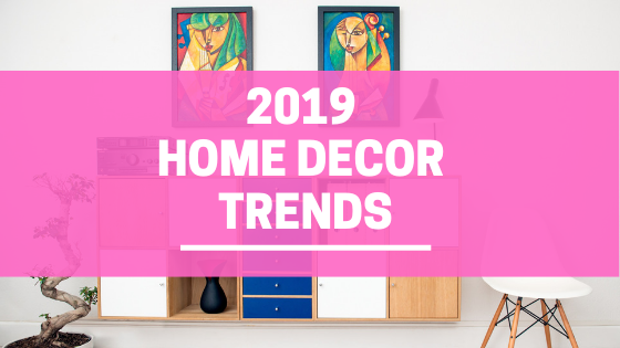 Biggest Home Decorating Trends of 2019