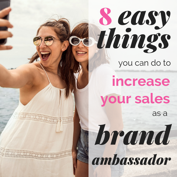 8 Easy Things You Can Do To Increase Your Sales as a Brand Ambassador