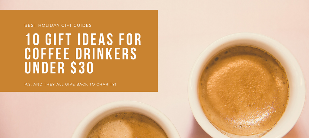 10 Awesome Gift Ideas for Coffee Drinkers Under $30