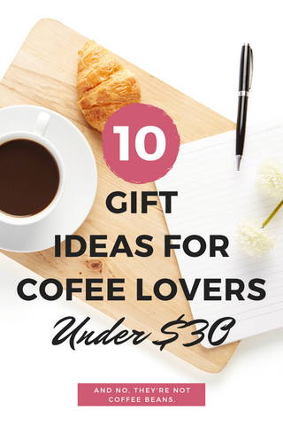 10 Affordable Gift Ideas for Coffee Drinkers – All Under $30 and Give Back to Charity