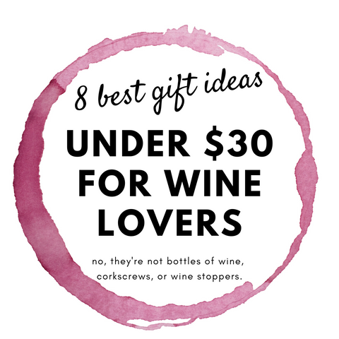 Great Gift Ideas for Wine Drinkers Under $30 – Wine Themed Gift Ideas Perfect for the Holidays