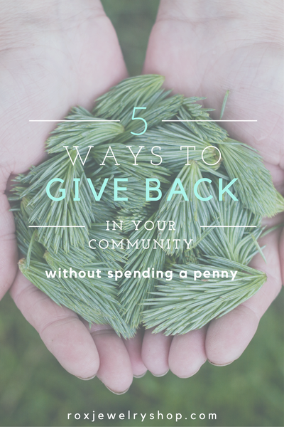 5 Five Ways to Give Back in Your Community Without Spending a Penny - ROX Jewelry Shop