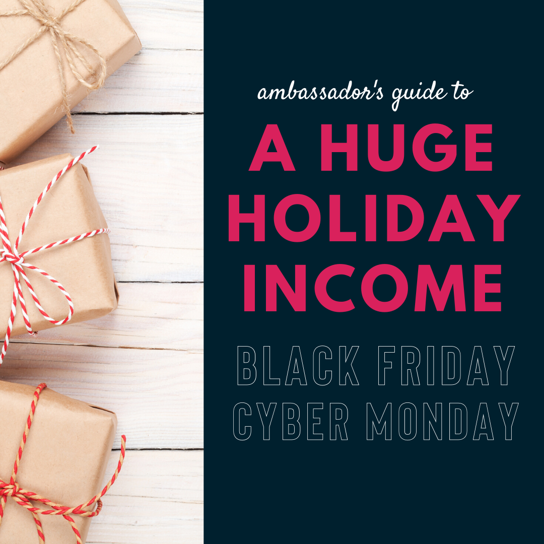 Ambassador's Guide to a huge holiday income Black Friday Cyber Monday