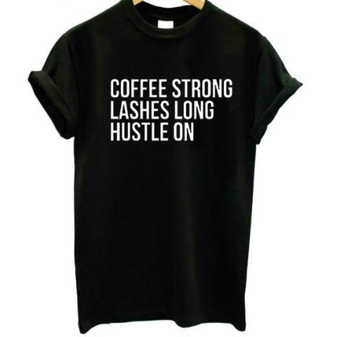 Coffee Strong Lashes Long Hustle On Shirt – Gift Ideas for Coffee Lovers Under $25 – Non-Coffee bean gifts that Coffee Drinkers will love