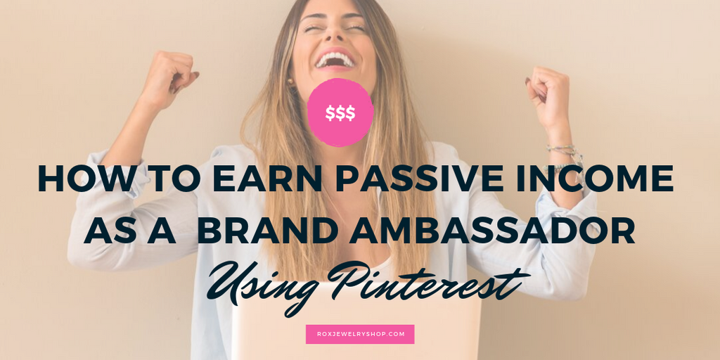 How to earn passive income as a brand ambassador for ROX Jewelry Using Pinterest