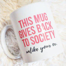 Funny Mug this mug gives back to society unlike your ex valenties break up gifts that give back by ROX