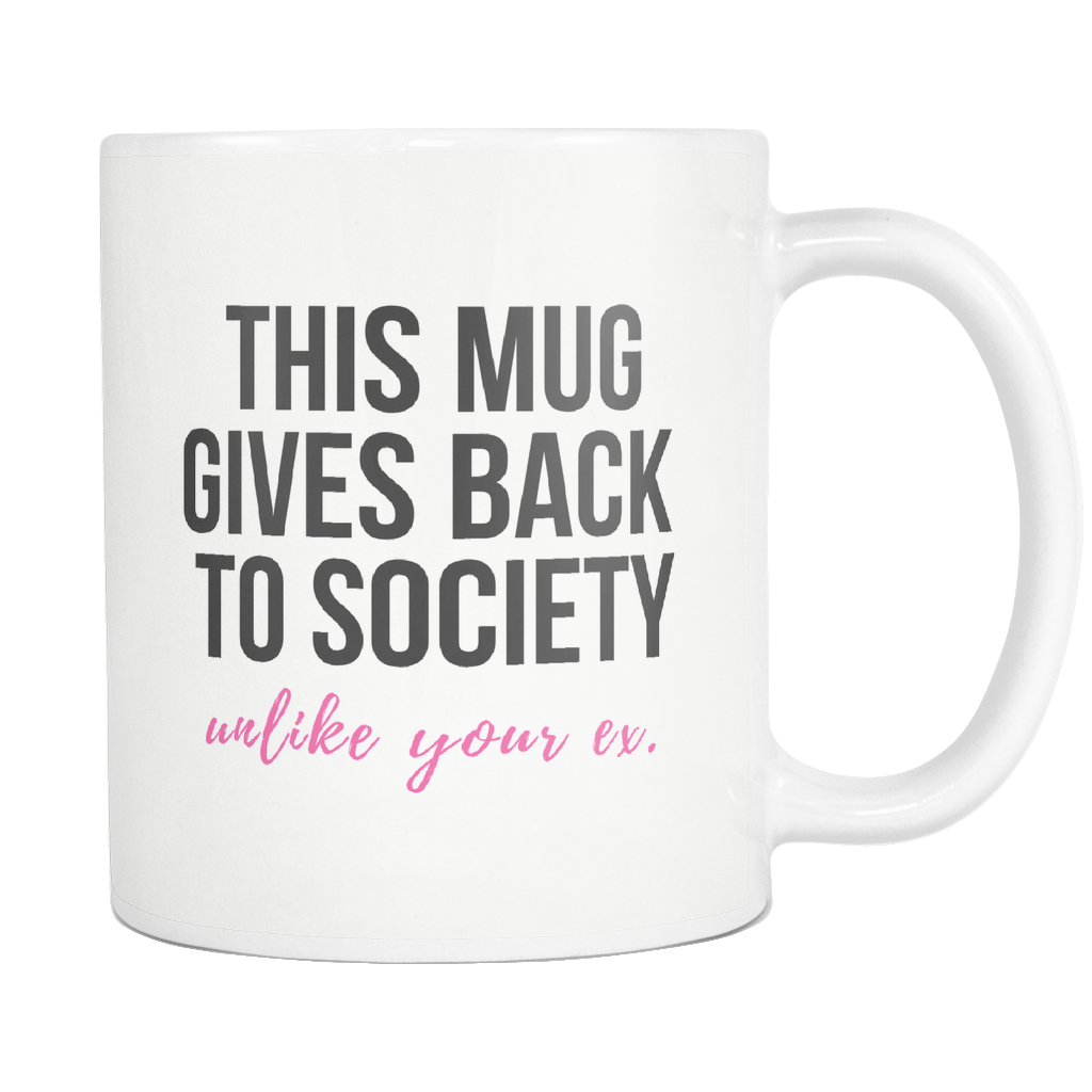 ROX Jewelry Shop - Meme worthy coffee mug hilarious mug this mug gives back to society unlike your ex  donates $1 to charity for each sold