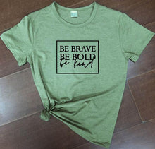 Be Brave Be Bold Be Kind Shirt in Olive Green with Black Text – Kind Shirt – Apparel that Gives Back to Charity by ROX Shirts in Kindness Collection – Positive Apparel – Casual Outfit Ideas