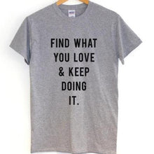 Find What You Love and Keep Doing It Shirt that Gives Back to Charity » Empowering Women Collection » Gifts Under $25