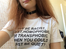 Why be racist, sexist, homophobic, or transphobic when you could just be quiet activist shirt that gives back to charity by ROX political statement tee