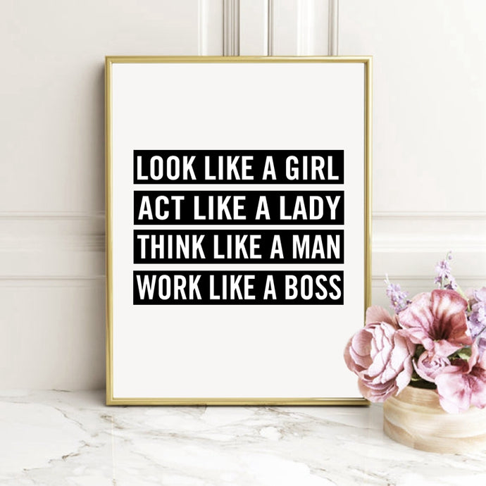 Look like a girl, act like a lady, think like a man, work like a boss Girlboss inspired empowering women print donating to charity office home decor for a cause ROX