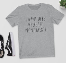 I Want To Be Where The People Aren't Shirt that Gives Back to Charity by ROX – Great gifts that give back for her under $25 funny gift ideas