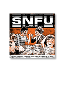 SNFU Never Trouble Sticker