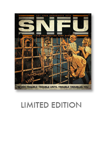 LIMITED EDITION - SNFU Never Trouble... CD