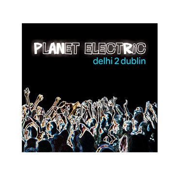 Delhi 2 Dublin - Planet Electric CD - 2010