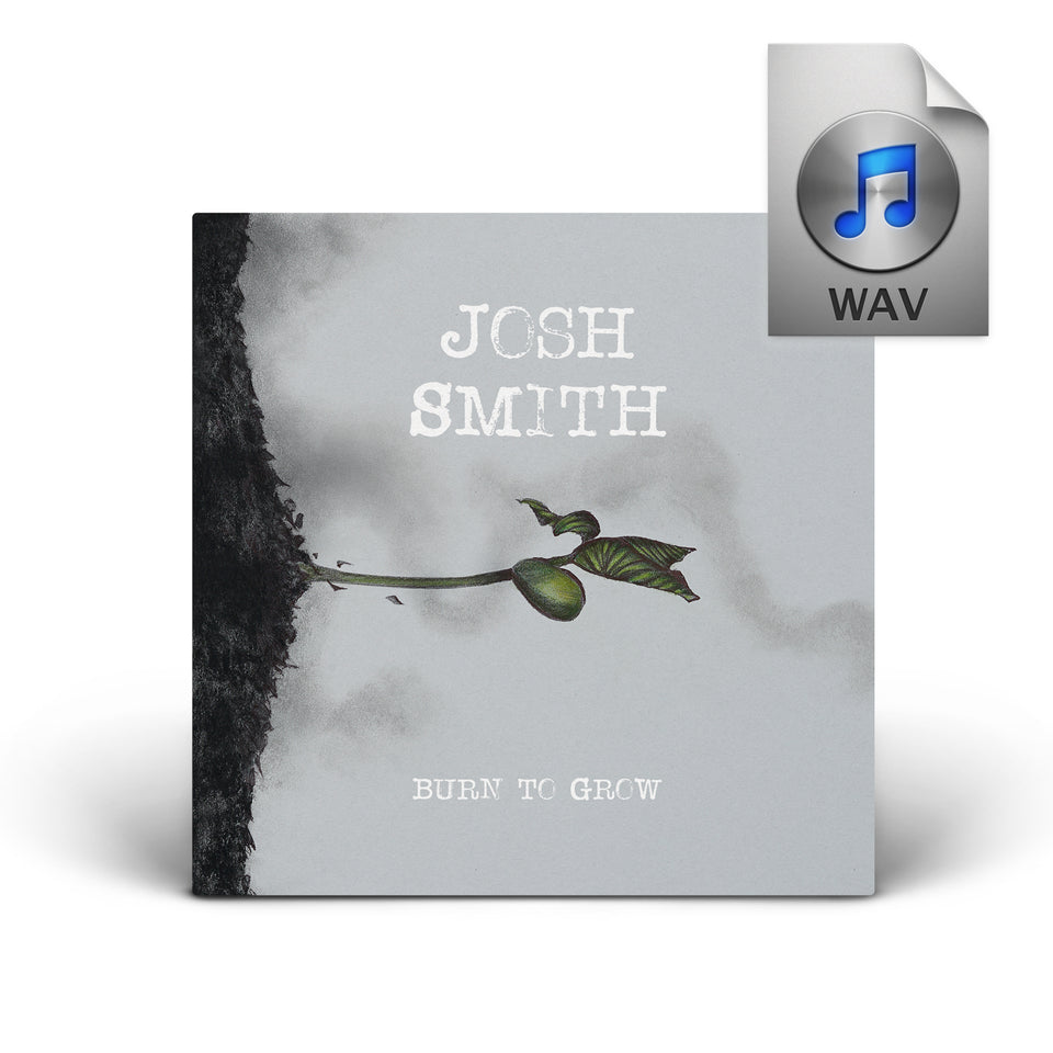 Josh Smith - Burn To Grow - Digital Download