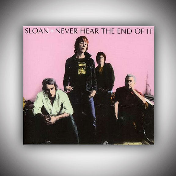SLOAN Never Hear The End Of It CD - 2006