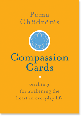 Pema Chodron's Compassion Cards - Teachings for awakening the heart in everyday life
