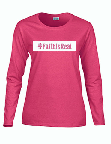 Series 3 #Faith Is Real Ladies Long Sleeve Tee