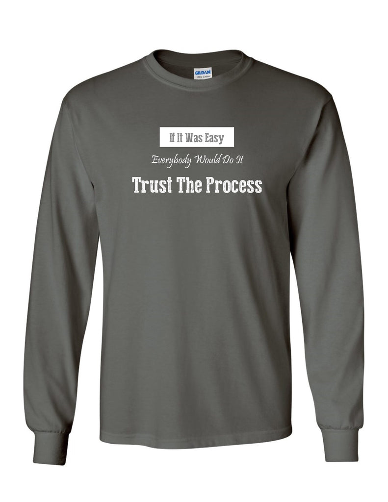 Series 3 If It Was Easy Everybody Would Do It Trust The Process Mens Long Sleeve Tee