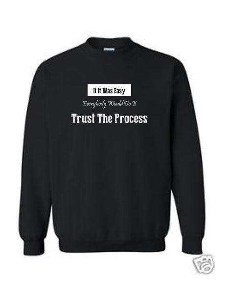 Series 3 If It Was Easy Everybody Would Do It Trust The Process Sweatshirt