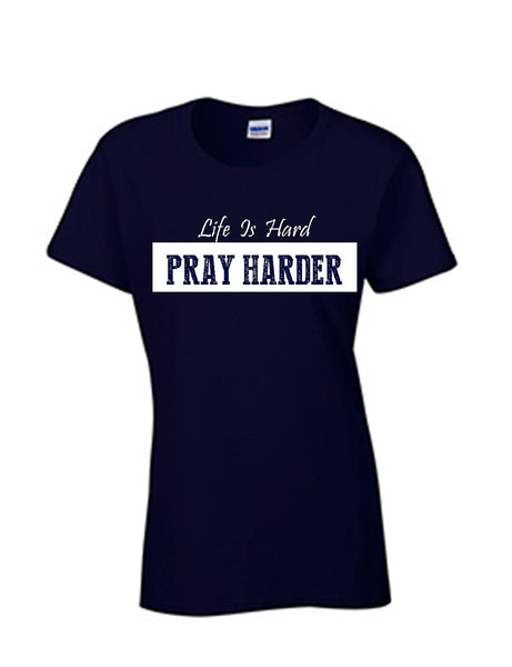 Series 3 Life Is Hard PRAY HARDER Ladies Crew T-Shirt
