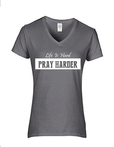 Series 3  Life Is Hard PRAY HARDER Ladies V-Neck T-Shirt