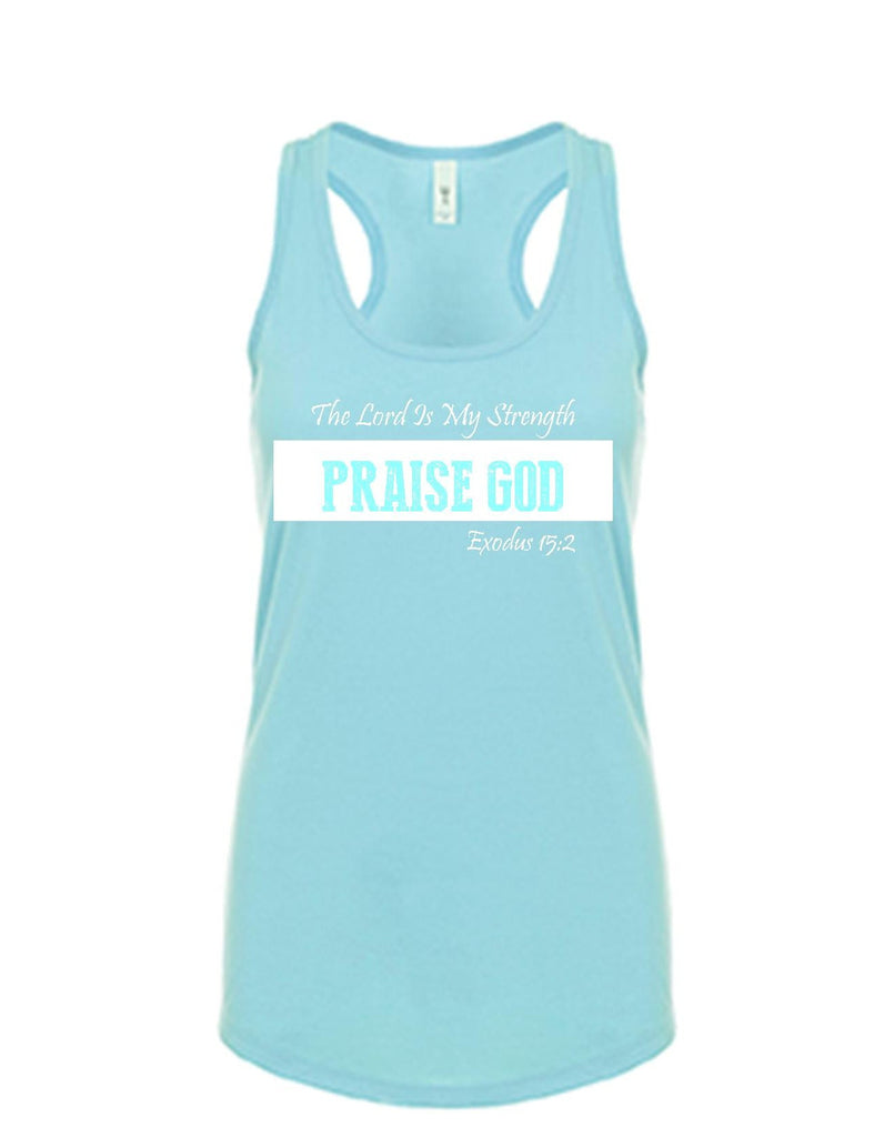 Series 3 The Lord Is My Strength PRAISE GOD Ladies Tank