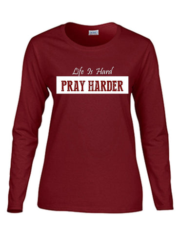 Series 3 Life Is Hard PRAY HARDER Ladies Long Sleeve Tee