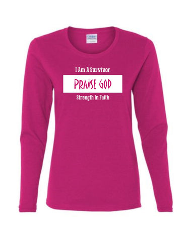 Series 3 I Am A Survivor PRAISE GOD Strength In Faith Ladies Long Sleeve Tee