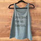 "Women's ""you had me at merlot."" Tank"