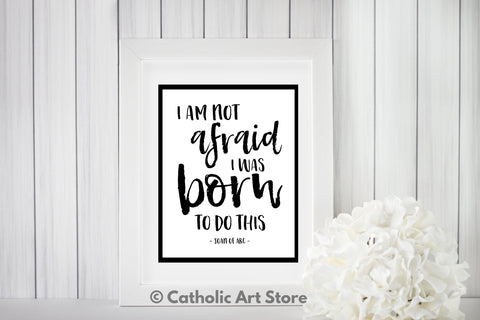 I am not afraid, I was born to do this - Joan of Arc Quote - Catholic Art Print - Digital Download