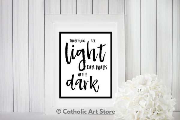 Those Who See Light Can Walk in the Dark - Catholic Home Decor - Inspirational Catholic Quote
