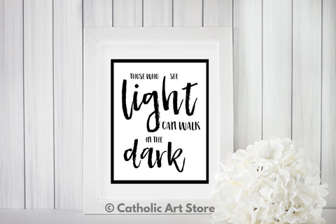 those who see light can walk in the dark printable in frame