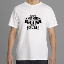"""There's Nothing To It But To Do It...Excel!"" Tee Shirts"