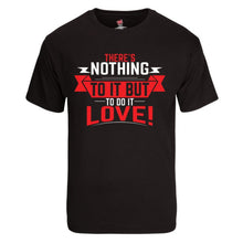 """There's Nothing To It But To Do It...Love!"" Tee Shirts"