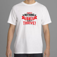 """There's Nothing To It But To Do It...Thrive!"" Tee Shirts"