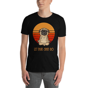 Let That Shit Go Pug Unisex T-shirt