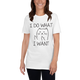 I Do What I Want Unisex T-shirt