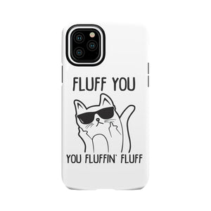 Fluff You You Fluffin Fluff Tough Case