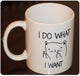 """I DO WHAT I WANT"" Funny Cat Mug"
