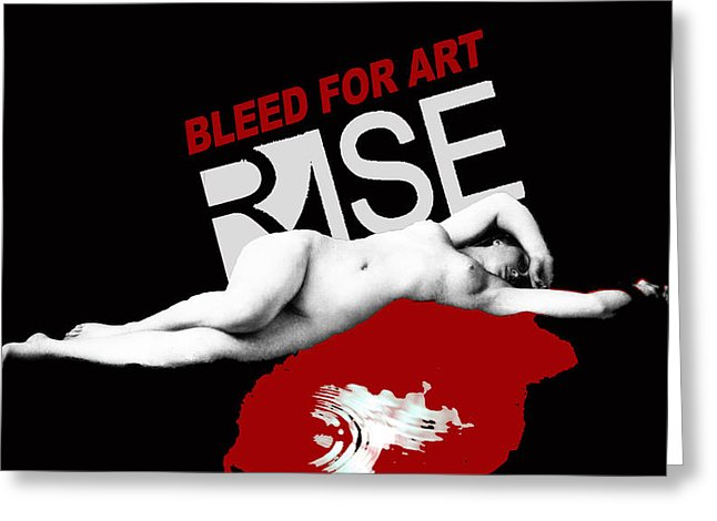 Rise Bleed For Art - Greeting Card