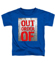 Out Of Order - Toddler T-Shirt