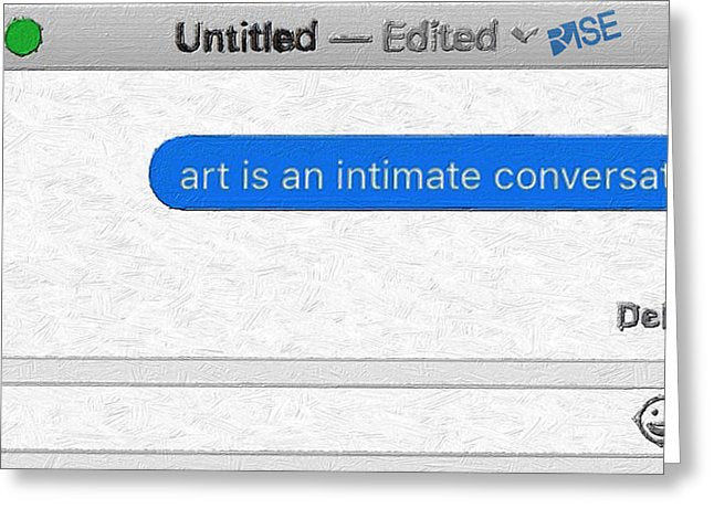 Rise Art Is An Intimate Conversation - Greeting Card