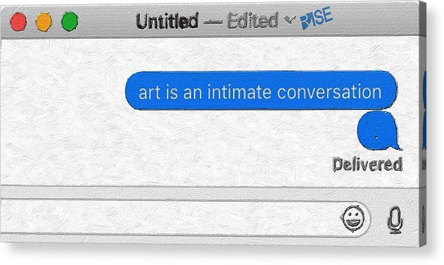 Rise Art Is An Intimate Conversation - Acrylic Print