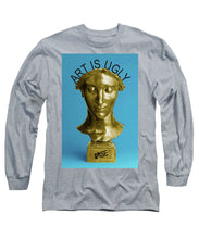 Rise Art Is Ugly - Long Sleeve T-Shirt