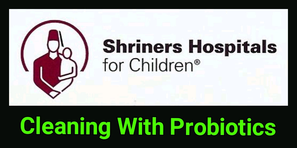 A Study by Shriners Children's Hospital Using Probiotic Cleaners