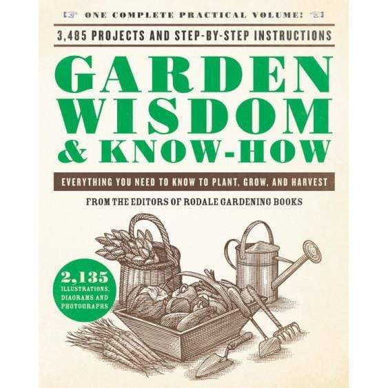 Hachette Books GARDEN WISDOM AND KNOW-HOW Everything You Need to Know to Plant, Grow, and Harvest