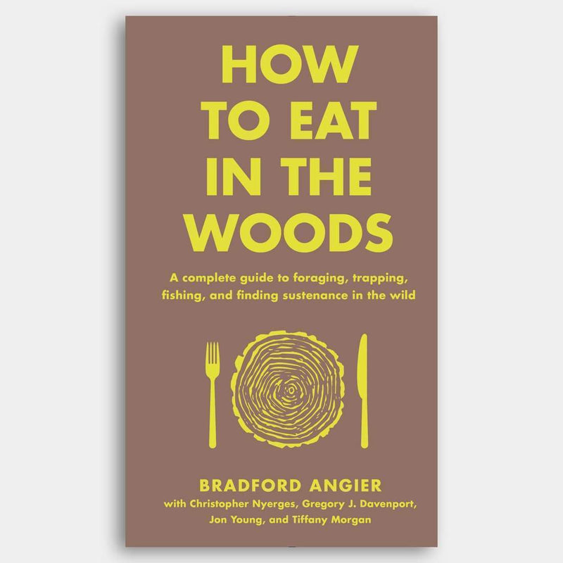 Hachette Books How to Eat in the Woods: A Complete Guide to Foraging, Trapping, Fishing, and Finding Sustenance in the Wild
