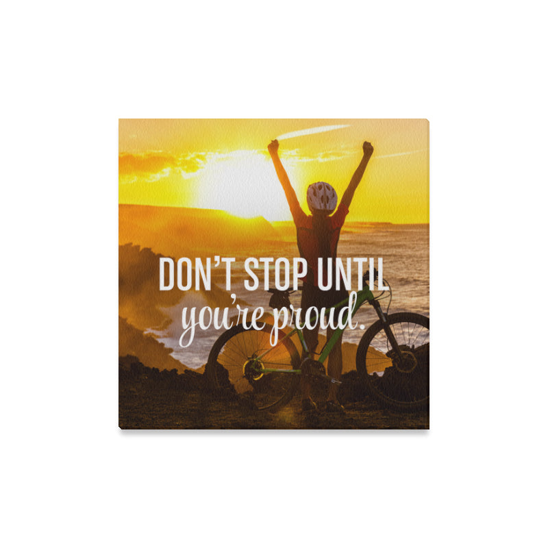 "Canvas Print 16"" x 16"" - Don't Stop Until You're Proud"